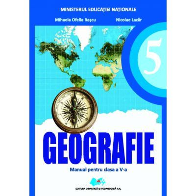 Geografie. Manual pentru clasa a V-a ( Editura: Didactica si Pedagogica, Autori: Mihaela Rascu, Nicolae Lazar, ISBN 978-606-31-0468-8)