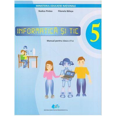 Informatica si TIC. Manual pentru clasa a V-a ( Editura: Didactica si Pedagogica, Autori: Rodica Pintea, Filonela Balasa ISBN 9786063104664