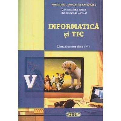 Informatica si TIC. Manual pentru clasa a V-a ( Editura: Sigma, Autori: Carmen Diana Baican, Melina Emilia Coriteac, ISBN 9786067272338 )
