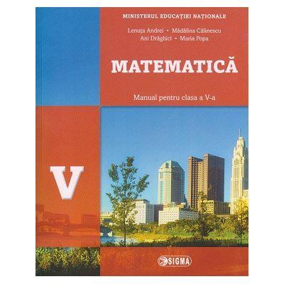 Matematica. Manual pentru clasa a V-a ( Editura: Sigma, Autori: Lenuta Andrei, Madalina Calinescu, Ani Draghici, Maria Popa ISBN 9786067272321 )