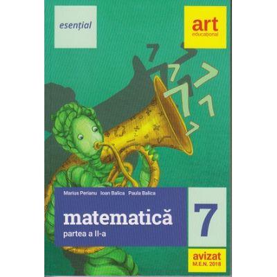Matematica clasa a 7-a partea a II-lea Esential ( Editura: Art, Autori: Marius Perianu, Ioan Balica, Paula Balica ISBN 978-606-8948-66-9 )
