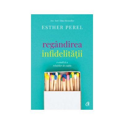 Regandirea infidelitatii. O analiza a relatiilor de cuplu (Editura: Curtea Veche, Autor: Esther Perel, ISBN 978-606-44-0048-2 )