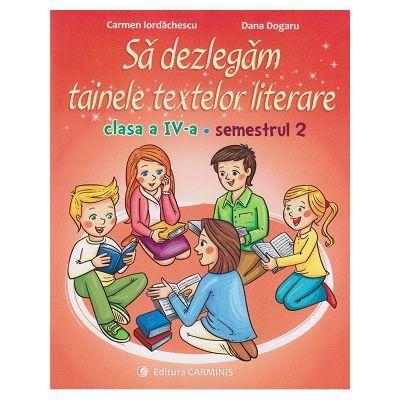 Sa dezlegam tainele textelor literare clasa a IV-a semestrul II, L4i2 (dupa Intuitext) ( Editura: Carminis, Autori: Carmen Iordachescu, Dana Dogaru, ISBN 978-973-123-349-9 )