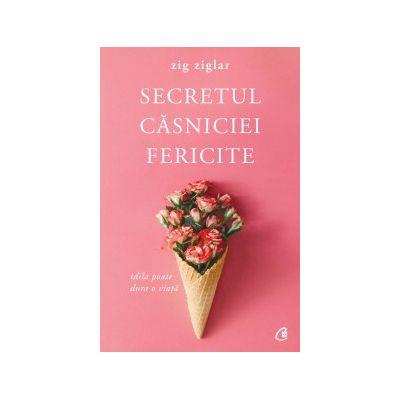 Secretul casniciei fericite. Idila poate dura o viata ( Editura: Curtea Veche, Autor: Zig Ziglar, ISBN 9786064400321 )