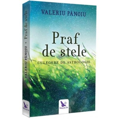 Praf de stele. Culegere de astrologie ( Editura: For You, Autor: Valeriu Panoiu, ISBN 9786066392259 )