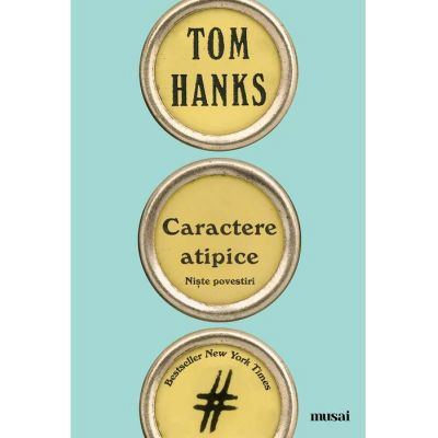 Caractere atipice. Niste povestiri ( Editura: Art Grup editorial, Autor: Tom Hanks, ISBN 978-606-710-519-3)