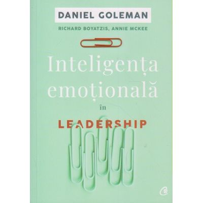 Inteligenta emotionala in Leadership ( Editura Curtea Veche, autori: Daniel Goleman, Annie McKee, Richard Boyatzis ISBN: 978-606-44-0050-5 )