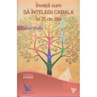 Invata cum sa intelegi cabala in 21 de zile ( Editura: For You, Autor: David Wells ISBN 978-606-639-144-3 )