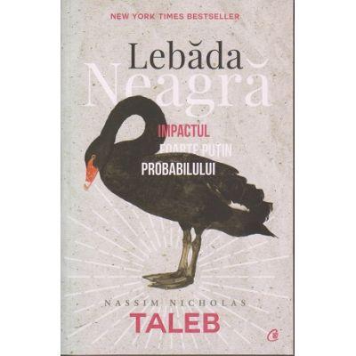 Lebada neagra: impactul foarte putin probabilului ( Editura: Curtea Veche, Autor: Nassim Nicholas Taleb, ISBN 9786064400550)