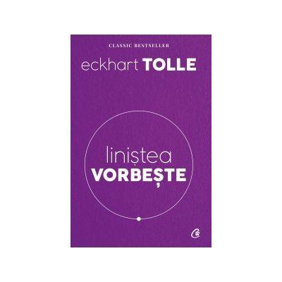 Linstea vorbeste ( Editura: Curtea Veche, Autor: Eckhart Tolle, ISBN 978-606-44-0025-3 )