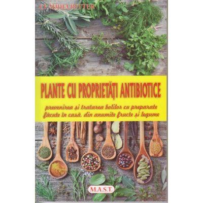 Plante cu proprietati antibiotice. Prevenirea si tratarea bolilor cu preparate facute in casa, din anumite fructe si legume ( Editura: MAST, Autor: Claudia Ritter, ISBN 9786066490955)