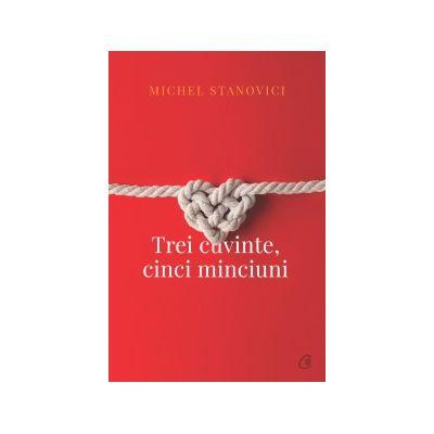 Trei cuvinte, cinci minciuni ( Editura: Curtea Veche, Autor: Michel Stanovici, ISBN 978-606-44-0034-5)