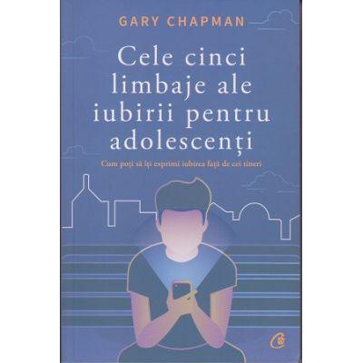 Cele cinci limbaje ale iubirii pentru adolescenti. Cum poti sa iti exprimi iubirea fata de cei tineri ( Editura: Curtea Veche, Autor: Gary Chapman ISBN 978-606-44-0064-2 )