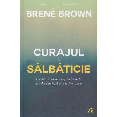 Curajul in salbaticie ( Editura: Curtea Veche, Autor: Brene Brown, ISBN 9786064400680)