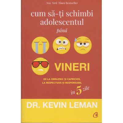 Cum sa-ti schimbi adolescentul pana vineri (Editura: Curtea Veche, Autor: Kevin Leman ISBN 9786064400628 )