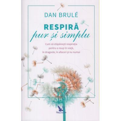 Respira pur si simplu ( Editura: For You, Autor: Dan Brule ISBN 978-606-639-233-4 )