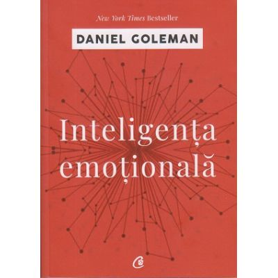 Inteligenta emotionala ( Editura Curtea Veche, Autor: Daniel Goleman ISBN: 9786064400727 )