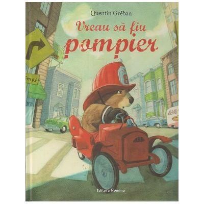 Vreau sa fiu pompier ( Editura: Nomina, Autor: Quentin GrebanISBN 9786065357563 )