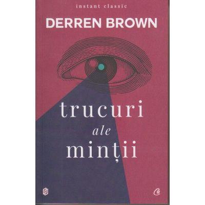 Trucuri ale mintii ( Editura: Curtea Veche Autor: Derren Brown ISBN 978-606-44-0051-2 )