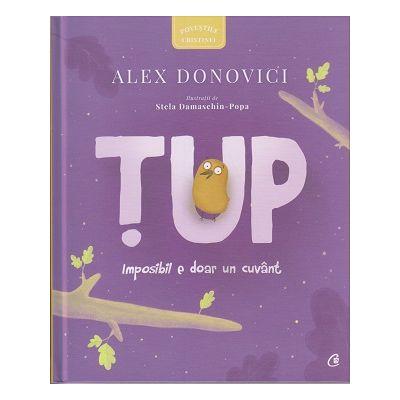 Tup: imposibil e doar un cuvant ( Editura Curtea Veche, Autor: Alex Donovici ISBN: 978-606-44-0075-8 )