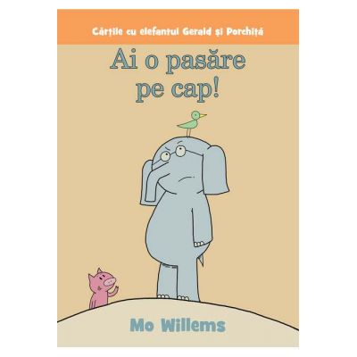 Ai o pasare pe cap! ( Editura: Art Grup editorial, Autor: Mo Willems ISBN 9786067883268 )