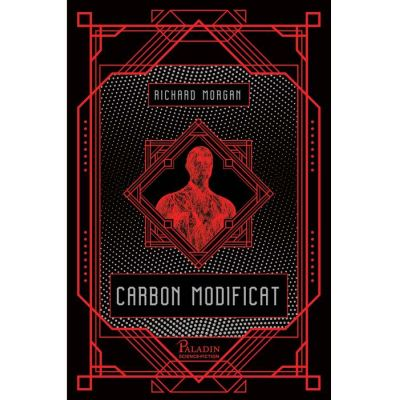 Carbon modificat ( Editura: Paladin, Autor: Richard Morgan ISBN 9786068673820)