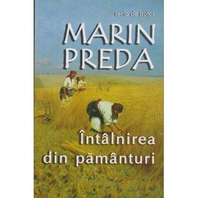 Intalnirea din pamanturi ( Editura: Cartex Serv, Autor: Marin Preda ISBN 9789737883506)