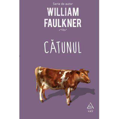 Catunul ( Editura: Art Grup Editorial, Autor: William Faulkner ISBN 978-606-710-543-8 )