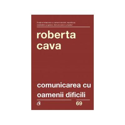 Comunicarea cu oamenii dificili. Cum sa ne purtam cu clientii rauvoitori, sefii autoritari si colegii nesuferiti ( Editura: Curtea Veche, Autor: Roberta Cava ISBN 978-606-44-0081-9 )