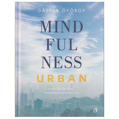 Mindfulness Urabn ( Editura: Curtea Veche, Autor: Gaspar Gyorgy ISBN 978-606-44-0040-6)