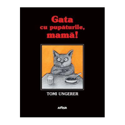 Gata cu pupaturile, mama! / Kein Kuss für Mutter ( Editura: Arthur, Autor: Tomi Ungerer ISBN 9786067105209 )