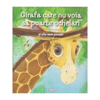 Girafa care nu voia sa poarte ochelari si alte sase povesti ( Editura: Girasol ISBN 978-606-525-787-0 )