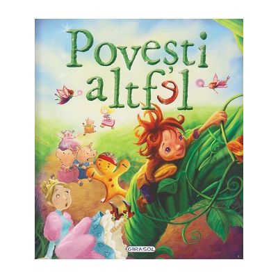 Povesti altfel ( Editura: Girasol ISBN 978-606-525-736-8 )