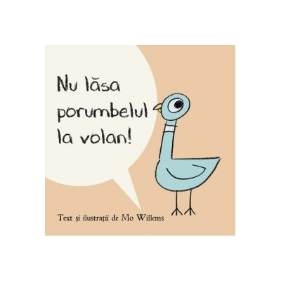 Nu lasa porumbelul la volan! ( Editura: Art Grup editorial, Autor: Mo Willems ISBN 9786067883305 )