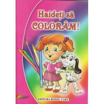 Haideti sa coloram! Carte de colorat pentru fetite( Editura: Roxel ISBN 9786067530674 )