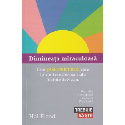 Dimineata miraculoasa ( Editura: Trei, Autor: Hal Elrod ISBN 978-606-789-112-6 )