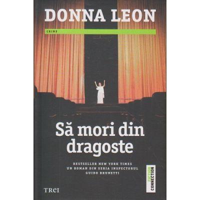 Sa mori din dragoste(Editura: Trei, Autor: Donna Leon ISBN 978-606-719-731-0 )