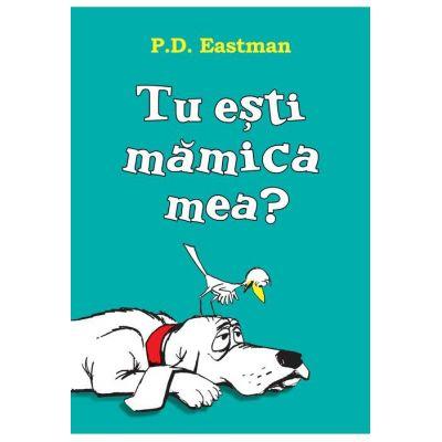 Tu esti mamica mea? ( Editura: Art Grup editorial, Autor: P. D. Eastman ISBN 9786067883299 )