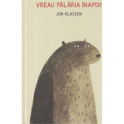 Vreau palaria inapoi!( Editura: Arthur, Autor: Jon Klassen ISBN 978-606-788-286-5 )