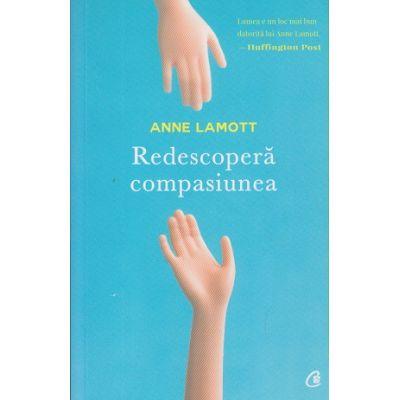 Redescopera compasiunea( Editura: Curtea Veche, Autor: Anne Lamott ISBN 978-606-44-0090-1 )