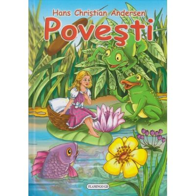Povesti Hans Christian Andersen ( Editura: Flamingo, Autor: Hans Christian Andersen ISBN 9789737949005 )