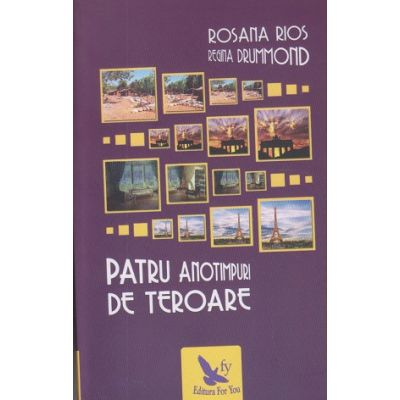 Patru anotimpuri de teroare ( Editura: For You, Autor(i): Rosana Rios, Regina Drummond ISBN 978-606-639-247-1 )