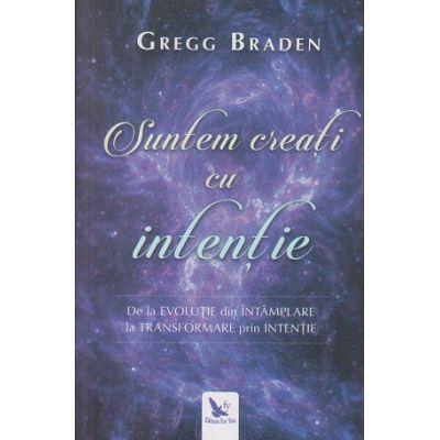 Suntem creati cu intentie( Editura: For You, Autor: Gregg Braden ISBN 978-606-639-240-2 )