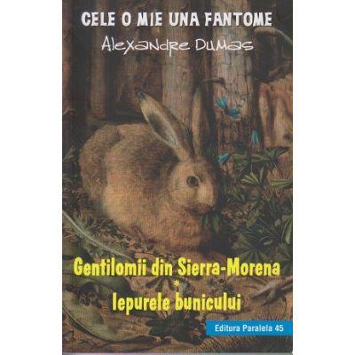 Cele o mie una de fantome / Gentilomii din Sierra-Morena( Editura: Paralela 45, Autor: Alexandru Dumas ISBN 9789734727193 )