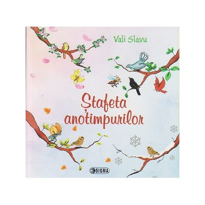 Stafeta anotimpurilor ( Editura: Sigma, Autor: Vali Slavu ISBN 978-606-727-228-4 )