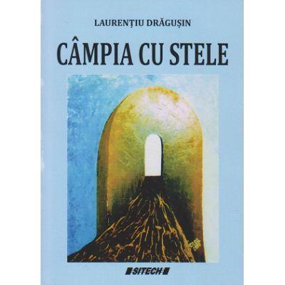 Campia cu stele( Editura: Sitech, Autor: Laurentiu Dragusin ISBN 9786061164226)