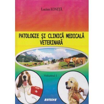 Patologie si clinica medicala veterinara Volumul I ( Editura: Sitech, Autor: Lucian Ionita ISBN 9786061142569 )
