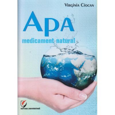 Apa medicament natural ( Editura: Universitara, Autor: Virginia Ciocan ISBN 9786062807610 )