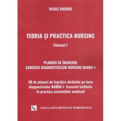 Teoria si practica Nursing Volumul I ( Editura: Viata Medicala, Autor: Vasile Baghiu ISBN 9789731601045 )