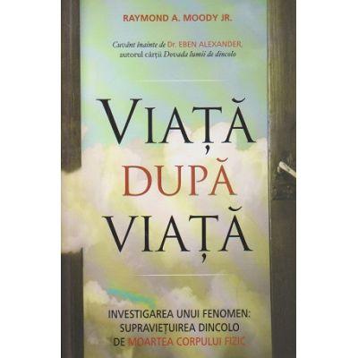 Viata dupa viata(Editura: Adevar Divin, Autor: Raymond A. Moody Jr. ISBN 9786067560091 )